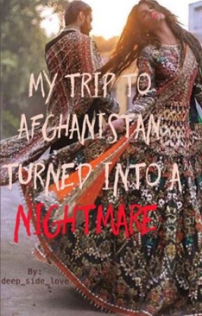 My Trip To Afghanistan Turned Into A Nightmare by deep_side_love