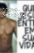 DELÍRIO - MAYA BANKS by readerhhh