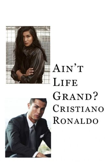 Ain't Life Grand? (Cristiano Ronaldo)