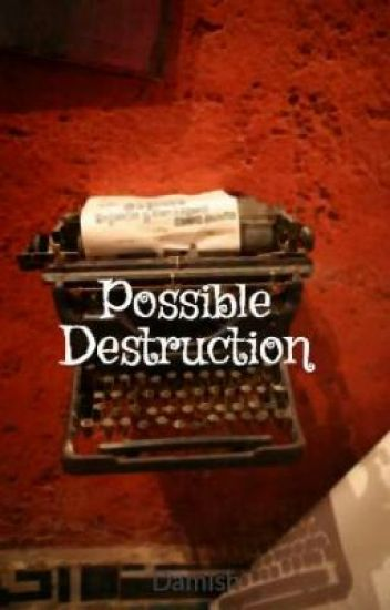 Possible Destruction