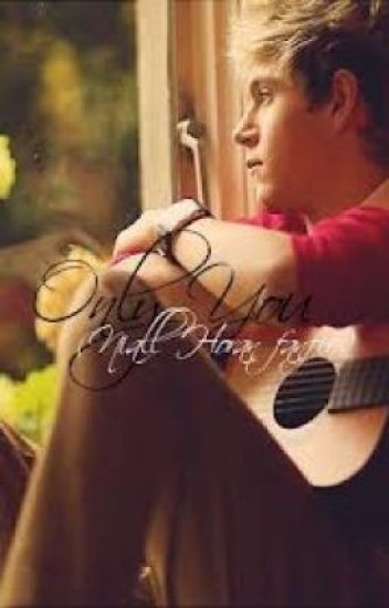 Only you (Niall Horan Fanfic) ON HOLD
