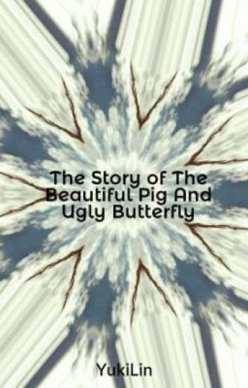 The Story of The Beautiful Pig And Ugly Butterfly
