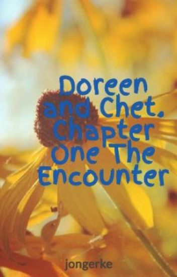 Doreen and Chet. Chapter One The Encounter