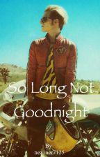 So Long Not Goodnight [Mikey Way/ Kobra Kid] [ON HOLD] by nez1ner7125