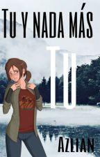 Tu y nada mas tu - the last of us left behind by Azlian