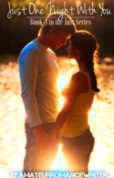 Just One Night With You (Book 3 in the Just Series)