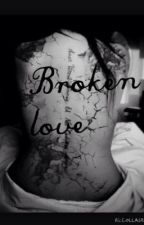 Broken Love by KarissaRose711