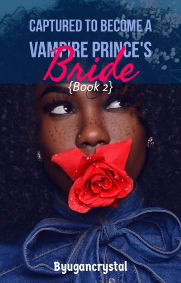 Captured To Become A Vampire Prince's Bride {Book 2}