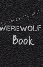 How to correctly write a werewolf book by Spark_wolf