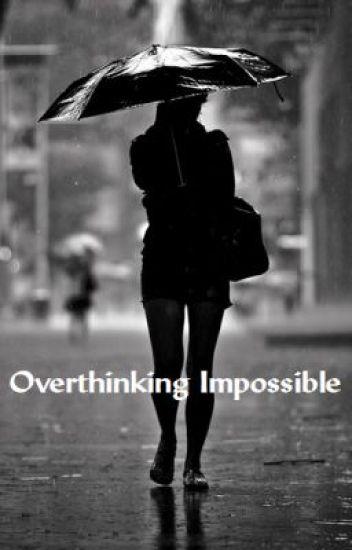 Overthinking Impossible