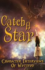 Catch a Star: Character Interviews of Wattpad by LifeLustingDreamer