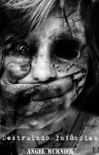 Destruindo Infâncias [Será retirado no dia 02/08] by PrazerMeChamoLivro
