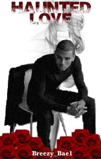 Haunted Love ( Chris Brown Love Story )