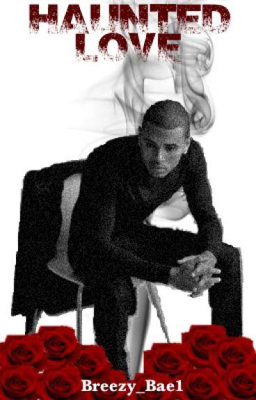 Haunted Love ( Chris Brown Love Story )