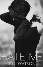 Hate Me by BelWatson