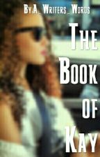 The Book of Kay by A_Writers_Words