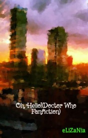 Oh, Hello! (Doctor Who Fanfiction)