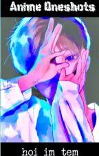 Anime Oneshots by hoi_im_tem