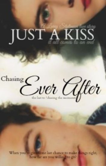 Chasing Ever After [Last to Chasing The Moments] *HIATUS*