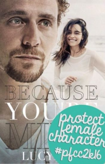 Because You're Mine (A Tom Hiddleston Fanfic) #Wattys2016 #pfcc2k16