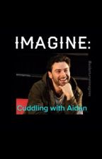 IMAGINE: Cuddling with Aidan by Aidanturnerimagines