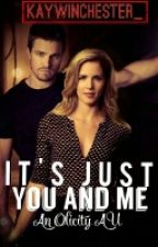 It's Just You And Me || Olicity ↠ Under MAJOR editing by kaywinchester_