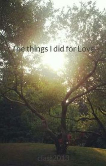 The things I did for Love