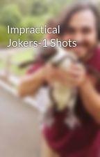 Impractical Jokers-1 Shots by mrsbrianquinn