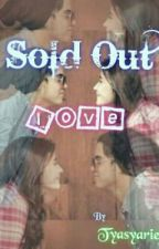 SOLD OUT LOVE by Tyastoriez