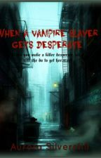 When a Vampire Slayer gets Desperate by xNeverEverAgainx