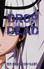DROP DEAD by Masato-kun