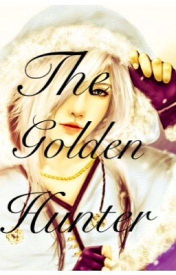 The Golden Hunter (Thorin Oakensheild Story) {UNDER MAJOR EDITING}