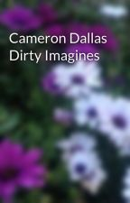 Cameron Dallas Dirty Imagines by authorsvine