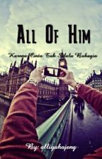 All Of Him by alliyahajeng
