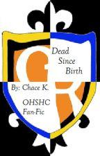 .Dead Since Birth.              ( A OHSHC fanfic) by Emi_Nightshade