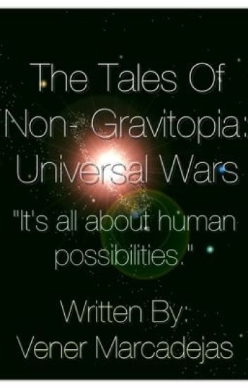 The Tales of Non- Gravitopia: Universal Wars