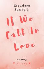 If We Fall In Love (Escudero Series #1) by Miss_Isnabera