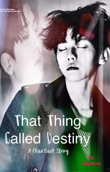 That Thing Called Destiny (a ChanBaek/ BaekYeol Fanfic)