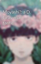 Moyashi?: a D. Gray-man fanfic by FullmetalMafiaBoss