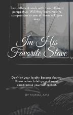 Im His Favorite Slave by Mumai_Ayu