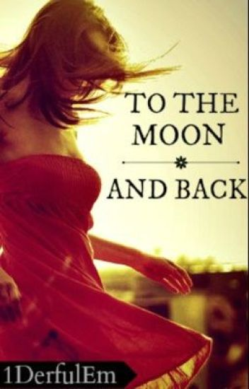To the Moon and Back (One Direction Fan Fic)
