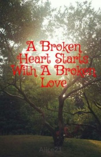A Broken Heart Starts With A Broken Love