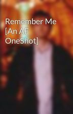 Remember Me [An AF OneShot] by UsernameNotFound