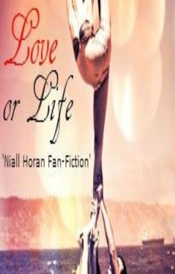 Love Or Life? ( Niall Horan Fanfic)