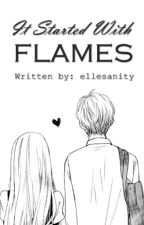 It Started With FLAMES (Completed) by ellesanity