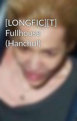 [LONGFIC][T] Fullhouse (Hanchul)
