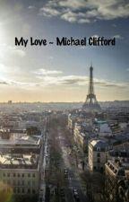 My Love ~ Michael Clifford by IegendIuke