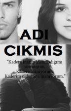Adı Çıkmış (BİTTİ) by NadideAkce