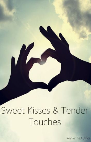 Sweet Kisses & Tender Touches - A Collection of Short Stories