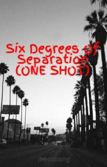 Six Degrees Of Separation (ONE SHOT)